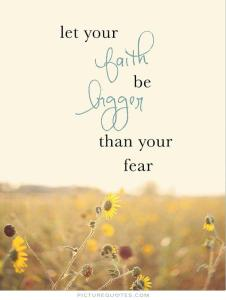 let-your-faith-be-bigger-than-your-fear-quote-1